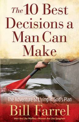 The 10 Best Decisions a Man Can Make: The Adventure of Living in God's Plan