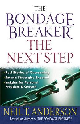 The Bondage Breaker - The Next Step: *Real Stories of Overcoming *Satan's Strategies Exposed *Insights for Personal Freedom and Growth