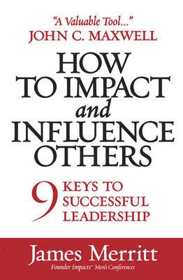 How to Impact and Influence Others: 9 Keys to Successful Leadership