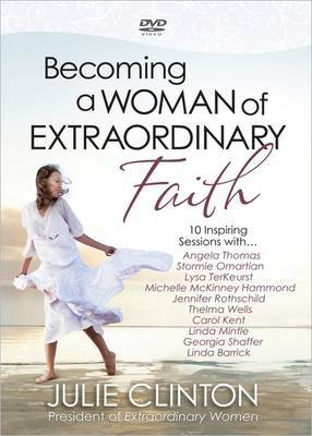 Becoming a Woman of Extraordinary Faith: 10 Inspiring Sessions