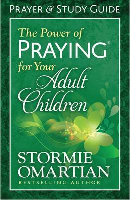 The Power of Praying for Your Adult Children Prayer and Study Guide