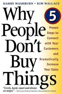 Why People Don't Buy Things: Five Proven Steps to Connect with Your Customers and Dramatically Improve Your Sales