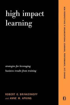 High Impact Learning: Strategies for Leveraging Performance and Business Results from Training Investments