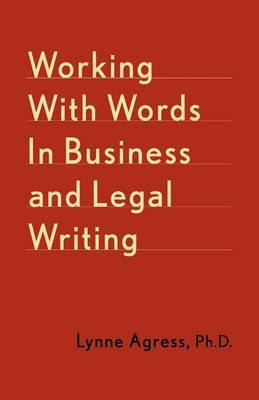 Working with Words in Business and Legal Writing: A Guide to More Effective Business Writing