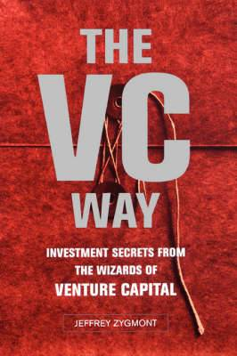 The VC Way: Investment Secrets from the Wizards of Venture Capital