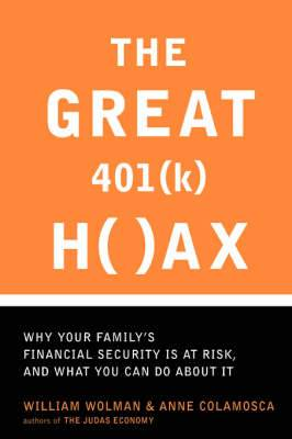 The Great 401 (k) Hoax: Why Your Family's Financial Security Is At Risk, And What You Can Do About It