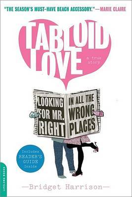 Tabloid Love: Looking for Mr. Right in All the Wrong Places - A Memoir