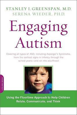 Engaging Autism: Using the Floortime Approach to Help Children Relate, Communicate, and Think