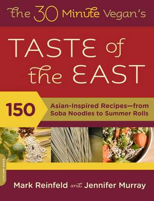 The 30-Minute Vegan's Taste of the East: 150 Asian Inspired Recipes - From Soba Noodles to Summer Rolls