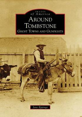 Around Tombstone: Ghost Towns and Gunfights