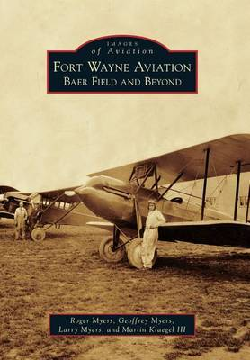 Fort Wayne Aviation: Baer Field and Beyond