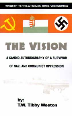 The Vision: A Candid Autobiography of a Survivor of Nazi and Communist Oppression