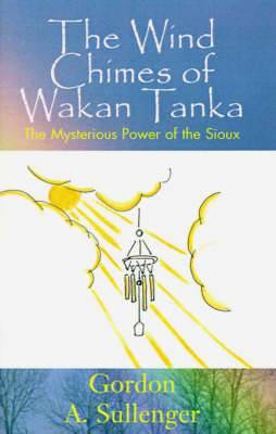 The Wind Chimes of Wakan Tanka: The Mysterious Power of the Sioux