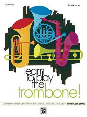 Learn to Play Trombone, Bk 1: A Carefully Graded Method That Develops Well-Rounded Musicianship