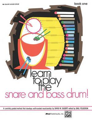 Learn to Play the Snare and Bass Drum, Bk 1: A Carefully Graded Method That Develops Well-Rounded Musicianship