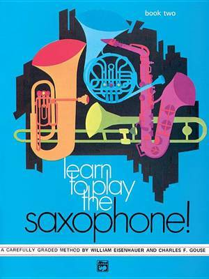 Learn to Play Saxophone, Bk 2: A Carefully Graded Method That Develops Well-Rounded Musicianship