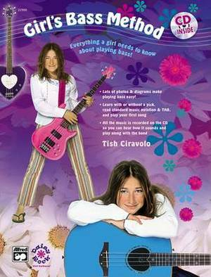 Girl's Bass Method: Everything a Girl Needs to Know about Playing Bass!, Book & CD