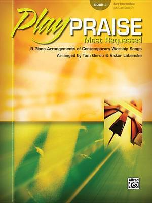 Play Praise, Most Requested, Bk 3: 9 Piano Arrangements of Contemporary Worship Songs
