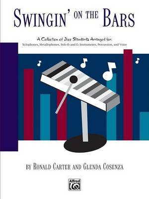 Swingin' on the Bars: A Collection of Jazz Standard Tunes Arranged for Orff Instrumentaria -- Xylophones, Metallophones, Solo E-Flat and B-Flat Instruments, Percussion, Voice