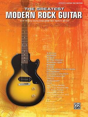 The Greatest Modern Rock Guitar: 38 of the Best Guitar Songs from Your Favorite Artists: Authentic Guitar Tab Edition