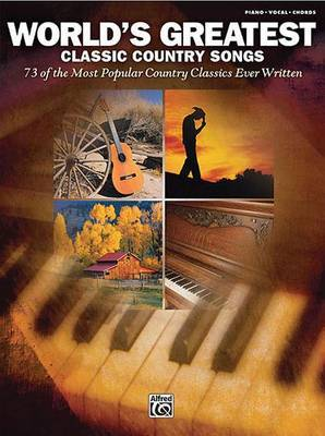 World's Greatest Classic Country Songs, 73 of the Most Popular Country Classics Ever Written: Piano/Vocal/Chords