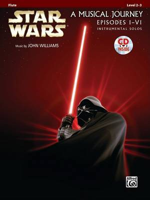 Star Wars A Musical Journey Episodes I-VI: Flute: Level 2-3