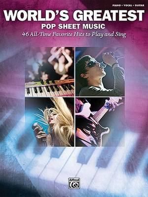 World's Greatest Pop Sheet Music: 46 All-Time Favorite Hits to Play and Sing
