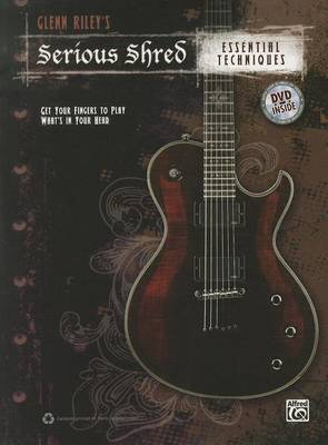 Glenn Riley's Serious Shred -- Essential Techniques: Book & DVD