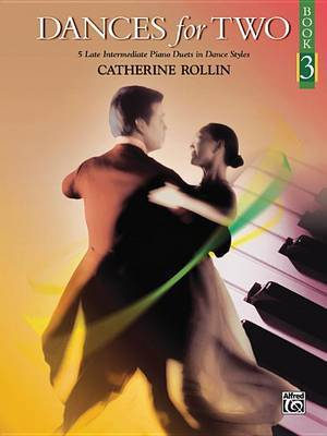 Dances for Two, Bk 3: 5 Late Intermediate Piano Duets in Dance Styles