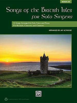 Songs of the British Isles for Solo Singers, Medium Low: 11 Songs Arranged for Solo Voice and Piano for Recitals, Concerts, and Contests