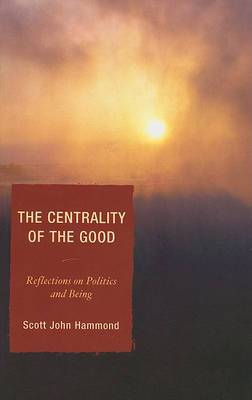 The Centrality of the Good: Reflections on Politics and Being