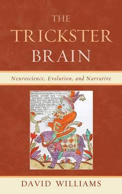 The Trickster Brain: Neuroscience, Evolution, and Narrative