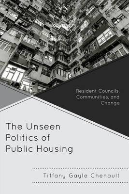 The Unseen Politics of Public Housing: Resident Councils, Communities, and Change