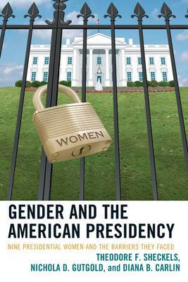 Gender and the American Presidency: Nine Presidential Women and the Barriers They Faced