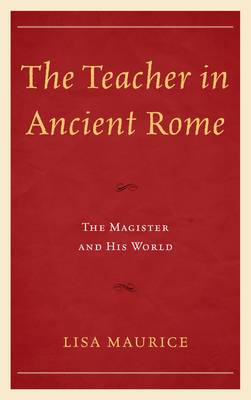 The Teacher in Ancient Rome: The Magister and His World