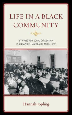 Life in a Black Community: Striving for Equal Citizenship in Annapolis, Maryland, 1902-1952