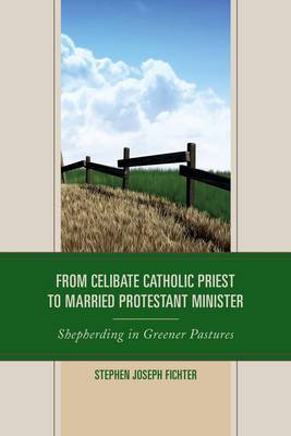 From Celibate Catholic Priest to Married Protestant Minister: Shepherding in Greener Pastures
