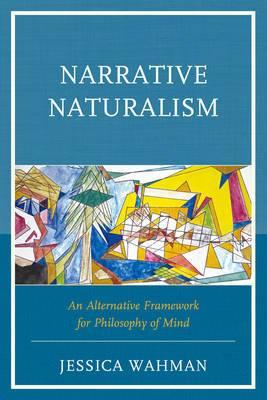Narrative Naturalism: An Alternative Framework for Philosophy of Mind
