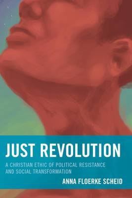 Just Revolution: A Christian Ethic of Political Resistance and Social Transformation