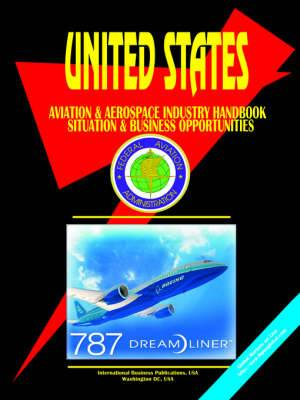 Us Aviation & Aerospace Industry Handbook  : Situation and Business Opportunities