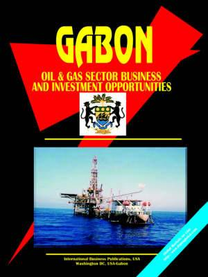 Gabon Oil and Gas Business and Investment Opportunities Yearbook