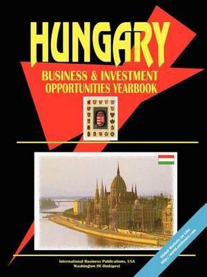 Hungary Business and Investment Opportunities Yearbook