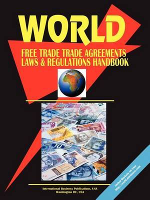 World Free Trade Agreements, Laws and Regulations Handbook