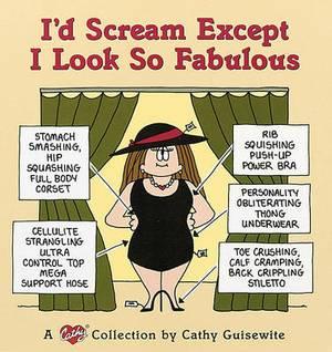 I'd Scream except I Look So Fabulous
