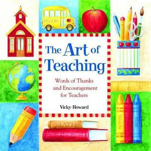 The Art of Teaching: Words of Thanks and Encouragement for Teachers
