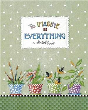 To Imagine Is Everything: A Sketchbook