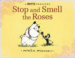 Stop and Smell the Roses: A Mutts Treasury