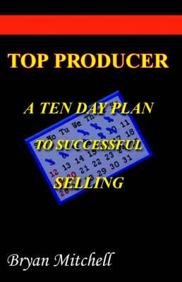 Top Producer: A Ten Step Plan to Successful Selling