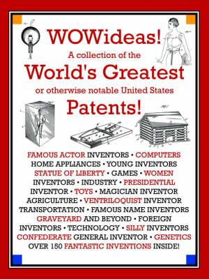 WOWideas! A Collection of the World's Greatest or Otherwise Notable United States Patents!