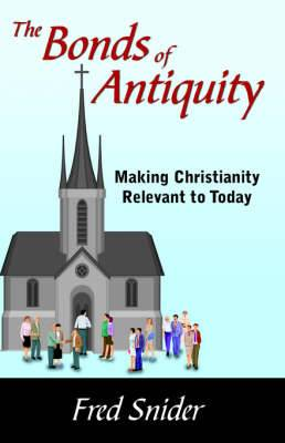 The Bonds of Antiquity: Making Christianity Relevant to Today